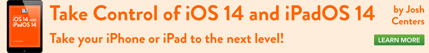 Take Control of iOS 14 and iPadOS 14, by Josh Centers