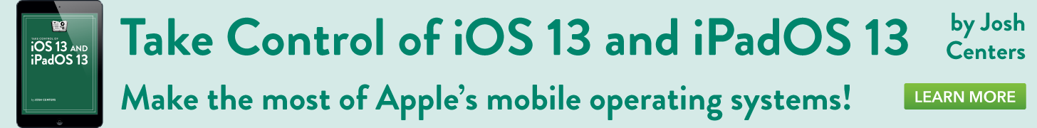 Take Control of iOS 13 and iPadOS 13, by Josh Centers