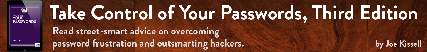Take Control of Your Passwords, by Joe Kissell