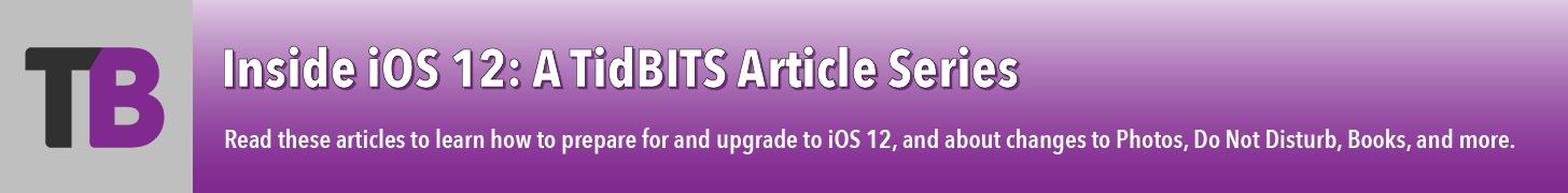 Inside iOS 12: A TidBITS Article Series