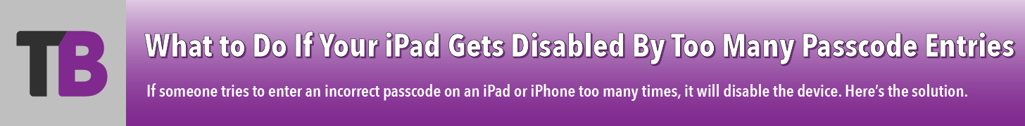 What to Do If Your iPad Gets Disabled By Too Many Passcode Entries